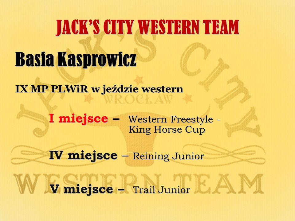 JACKS CITY WESTERN TEAM Basia Kasprowicz IX MP PLWiR w jeździe western I miejsce – Western Freestyle - King Horse Cup I miejsce – Western Freestyle -