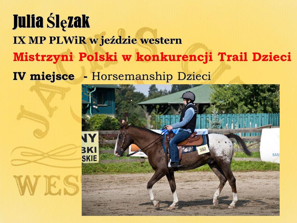Julia Ś l ę zak IX MP PLWiR w jeździe western Mistrzyni Polski w konkurencji Trail Dzieci IV miejsce - Horsemanship Dzieci