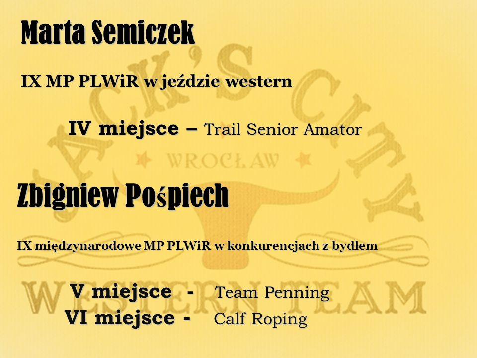 Marta Semiczek IX MP PLWiR w jeździe western IV miejsce – Trail Senior Amator Zbigniew Po ś piech IX międzynarodowe MP PLWiR w konkurencjach z bydłem