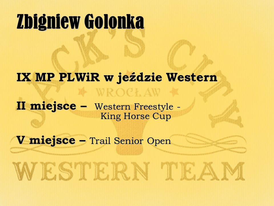 Zbigniew Golonka IX MP PLWiR w jeździe Western II miejsce – Western Freestyle - King Horse Cup V miejsce – Trail Senior Open