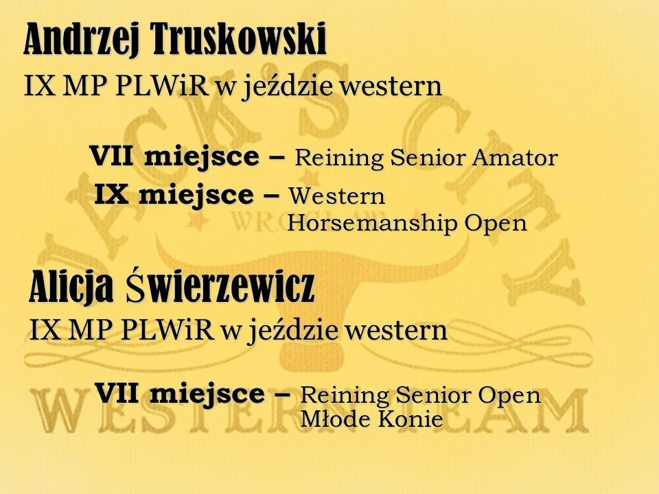 Andrzej Truskowski IX MP PLWiR w jeździe western VII miejsce – Reining Senior Amator IX miejsce – Western Horsemanship Open IX miejsce – Western Horse