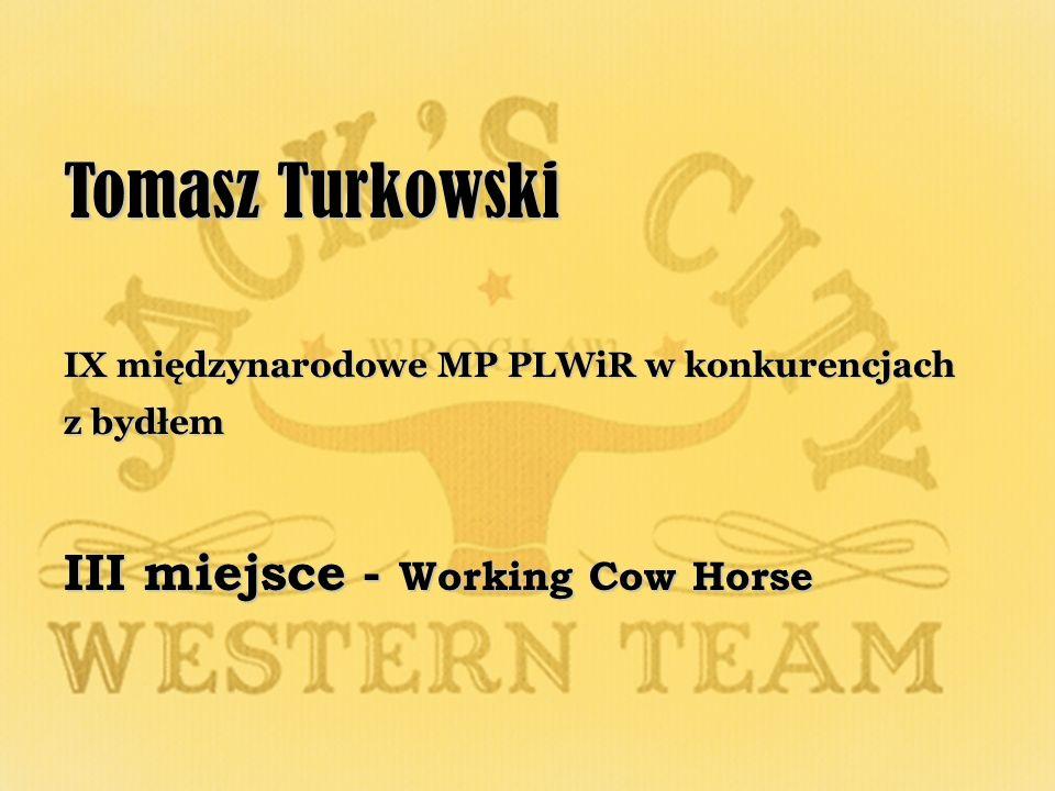 Tomasz Turkowski IX międzynarodowe MP PLWiR w konkurencjach z bydłem III miejsce - Working Cow Horse