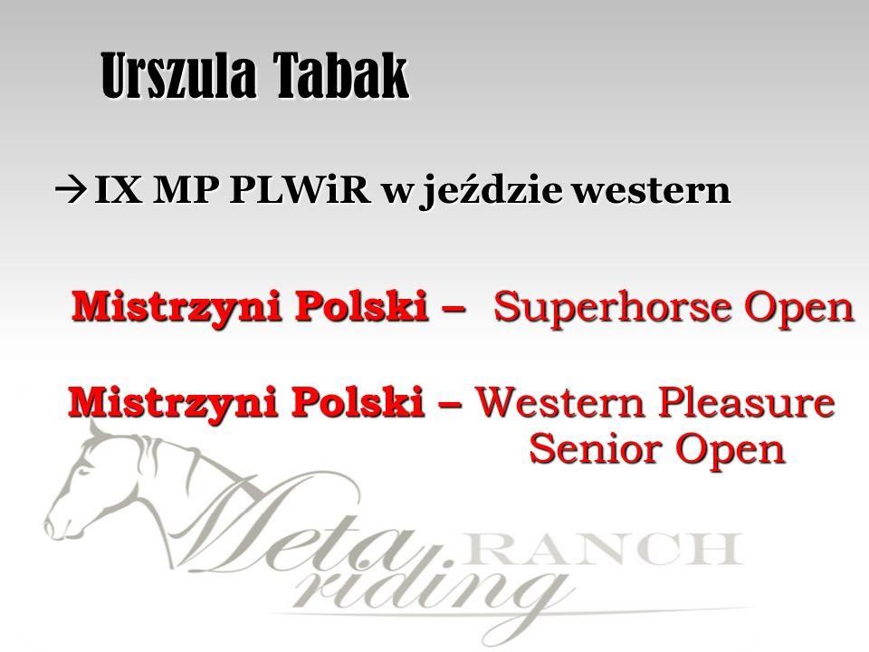 Urszula Tabak Urszula Tabak IX MP PLWiR w jeździe western IX MP PLWiR w jeździe western Mistrzyni Polski – Superhorse Open Mistrzyni Polski – Western