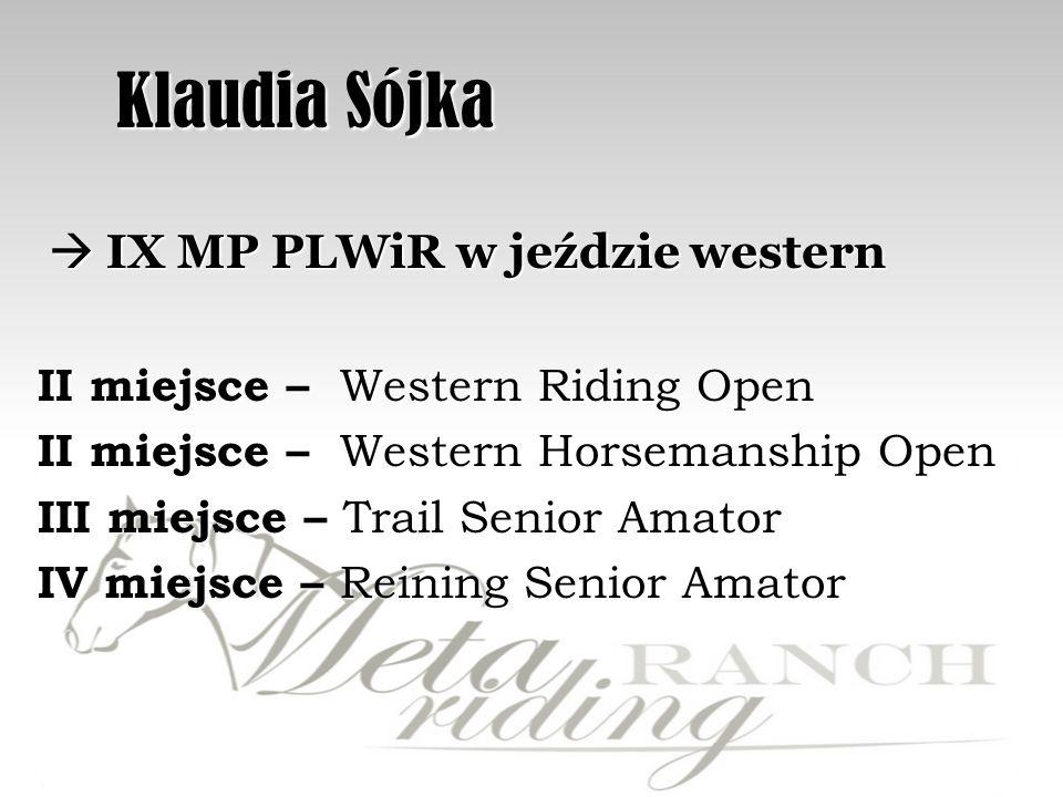 Klaudia Sójka Klaudia Sójka IX MP PLWiR w jeździe western IX MP PLWiR w jeździe western II miejsce – Western Riding Open II miejsce – Western Horsemanship Open III miejsce – Trail Senior Amator IV miejsce – Reining Senior Amator