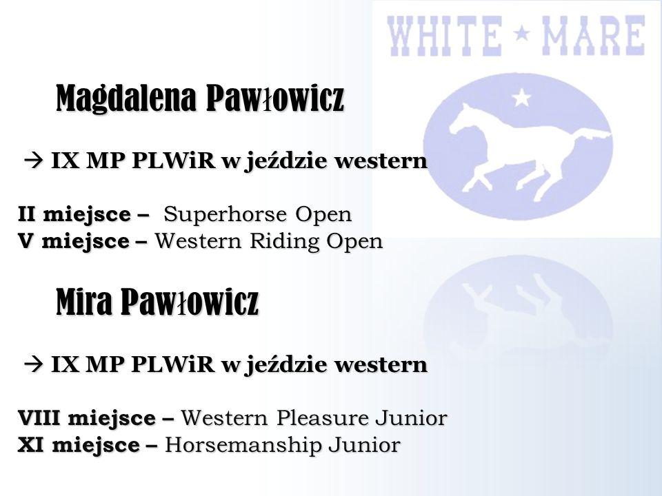 Magdalena Paw ł owicz Magdalena Paw ł owicz IX MP PLWiR w jeździe western IX MP PLWiR w jeździe western II miejsce – Superhorse Open V miejsce – Weste