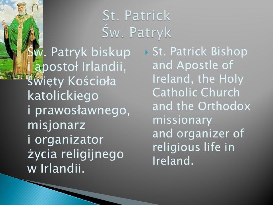 Św. Patryk biskup i apostoł Irlandii, święty Kościoła katolickiego i prawosławnego, misjonarz i organizator życia religijnego w Irlandii. St. Patrick