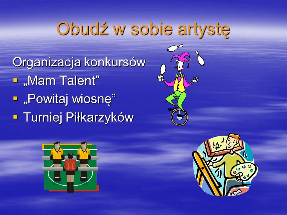 Obudź w sobie artystę Organizacja konkursów Mam Talent Mam Talent Powitaj wiosnę Powitaj wiosnę Turniej Piłkarzyków Turniej Piłkarzyków