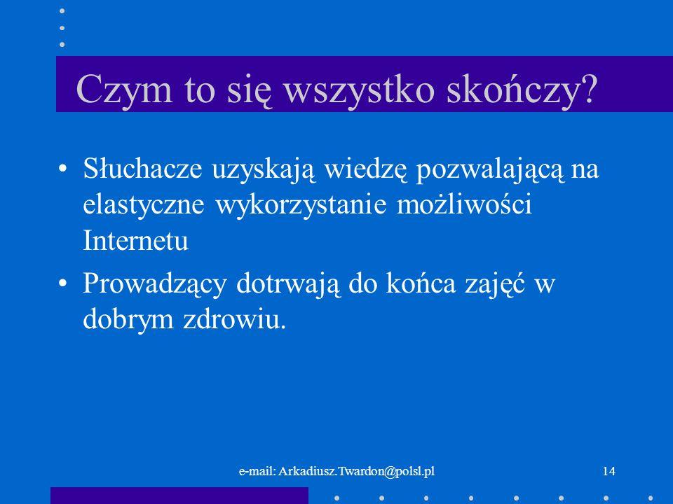 e-mail: Arkadiusz.Twardon@polsl.pl14 Czym to się wszystko skończy? Słuchacze uzyskają wiedzę pozwalającą na elastyczne wykorzystanie możliwości Intern