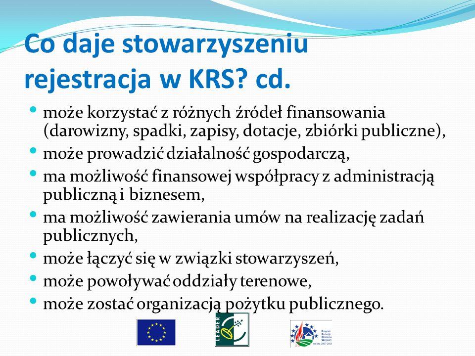 Co daje stowarzyszeniu rejestracja w KRS? cd. może korzystać z różnych źródeł finansowania (darowizny, spadki, zapisy, dotacje, zbiórki publiczne), mo