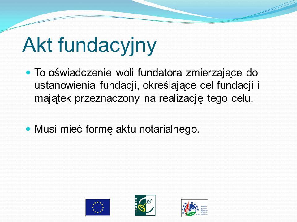 Akt fundacyjny To oświadczenie woli fundatora zmierzające do ustanowienia fundacji, określające cel fundacji i majątek przeznaczony na realizację tego