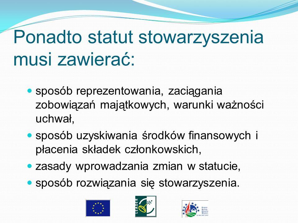 Ponadto statut stowarzyszenia musi zawierać: sposób reprezentowania, zaciągania zobowiązań majątkowych, warunki ważności uchwał, sposób uzyskiwania śr