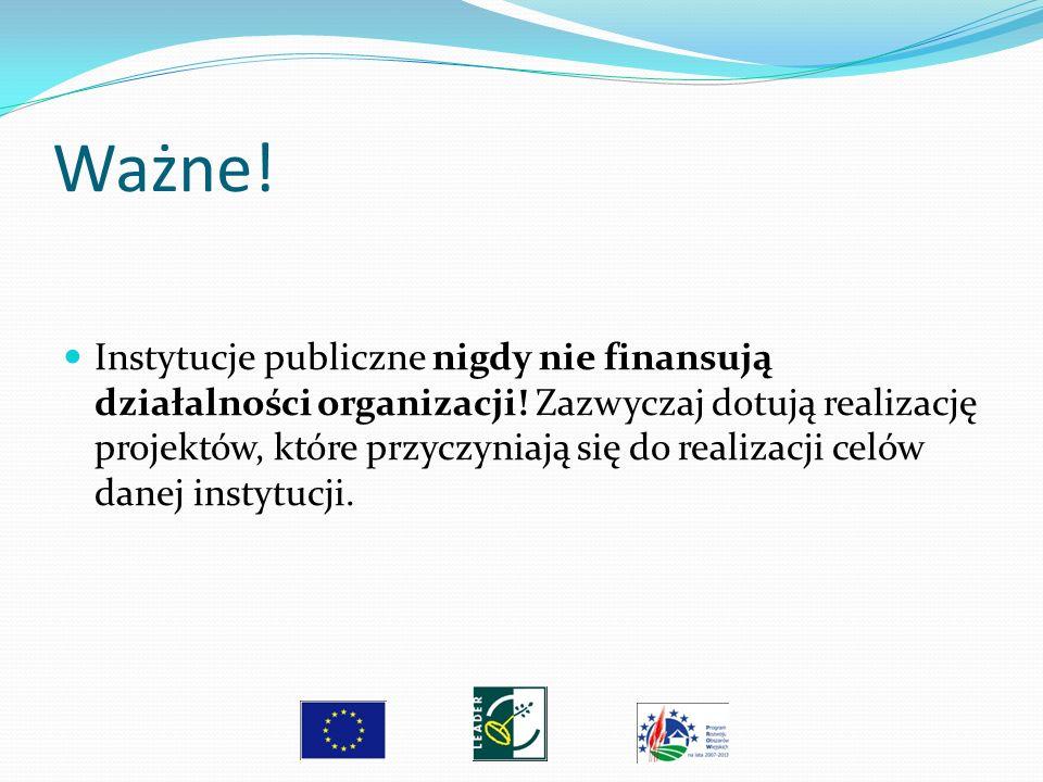 Ważne! Instytucje publiczne nigdy nie finansują działalności organizacji! Zazwyczaj dotują realizację projektów, które przyczyniają się do realizacji