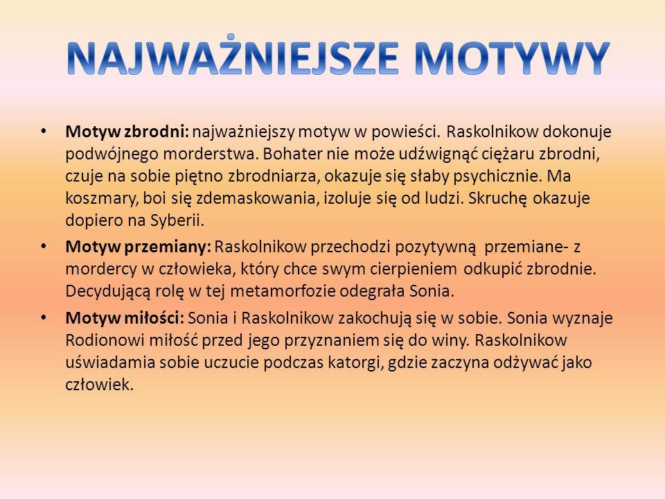 Motyw zbrodni: najważniejszy motyw w powieści. Raskolnikow dokonuje podwójnego morderstwa. Bohater nie może udźwignąć ciężaru zbrodni, czuje na sobie
