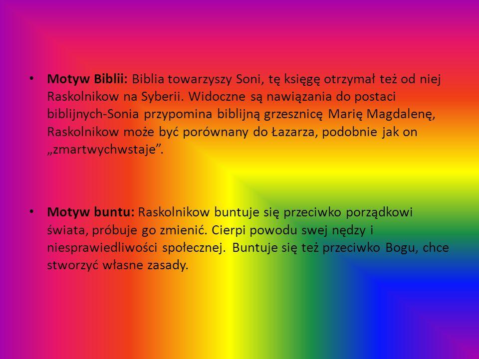 Motyw Biblii: Biblia towarzyszy Soni, tę księgę otrzymał też od niej Raskolnikow na Syberii. Widoczne są nawiązania do postaci biblijnych-Sonia przypo