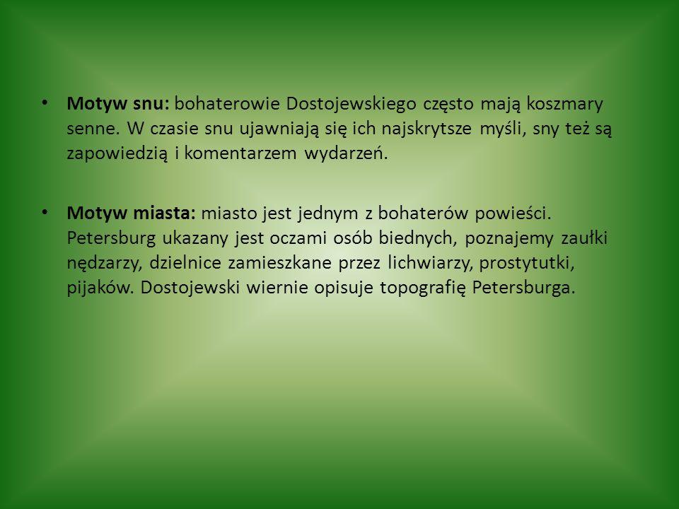 Motyw snu: bohaterowie Dostojewskiego często mają koszmary senne. W czasie snu ujawniają się ich najskrytsze myśli, sny też są zapowiedzią i komentarz