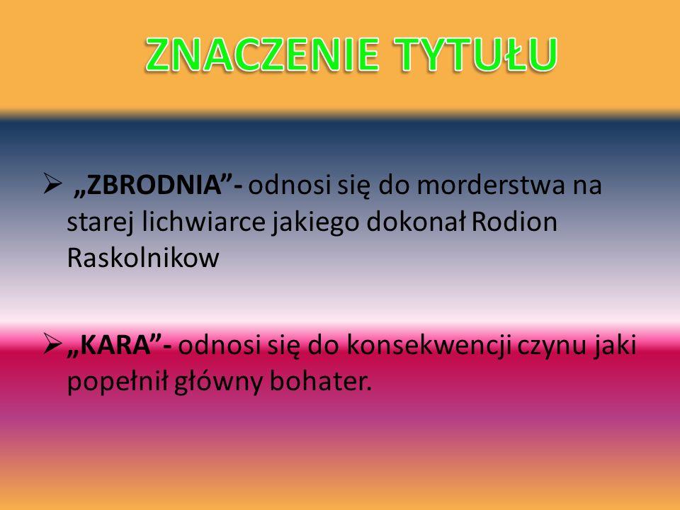 ZBRODNIA- odnosi się do morderstwa na starej lichwiarce jakiego dokonał Rodion Raskolnikow KARA- odnosi się do konsekwencji czynu jaki popełnił główny