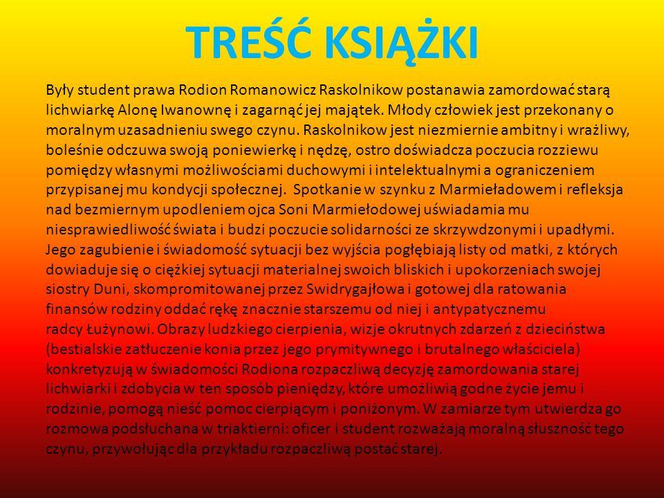TREŚĆ KSIĄŻKI Były student prawa Rodion Romanowicz Raskolnikow postanawia zamordować starą lichwiarkę Alonę Iwanownę i zagarnąć jej majątek. Młody czł