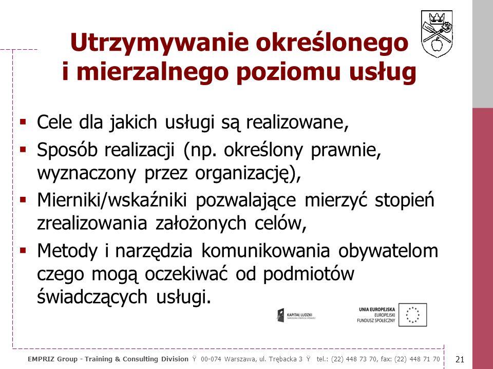 20 EMPRIZ Group - Training & Consulting Division Ÿ 00-074 Warszawa, ul. Trębacka 3 Ÿ tel.: (22) 448 73 70, fax: (22) 448 71 70 Standardy usług publicz