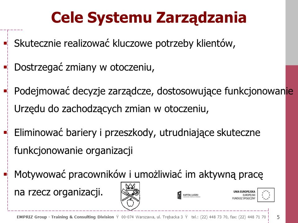 4 EMPRIZ Group - Training & Consulting Division Ÿ 00-074 Warszawa, ul. Trębacka 3 Ÿ tel.: (22) 448 73 70, fax: (22) 448 71 70 Zarządzanie, a rządzenie