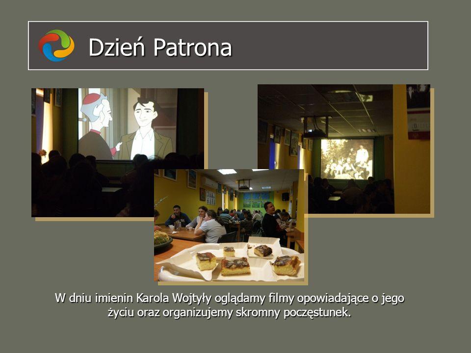 Dzień Patrona W dniu imienin Karola Wojtyły oglądamy filmy opowiadające o jego życiu oraz organizujemy skromny poczęstunek.