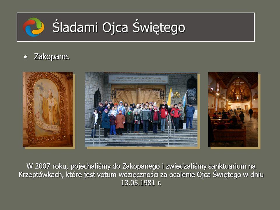Śladami Ojca Świętego Zakopane.Zakopane. W 2007 roku, pojechaliśmy do Zakopanego i zwiedzaliśmy sanktuarium na Krzeptówkach, które jest votum wdzięczn