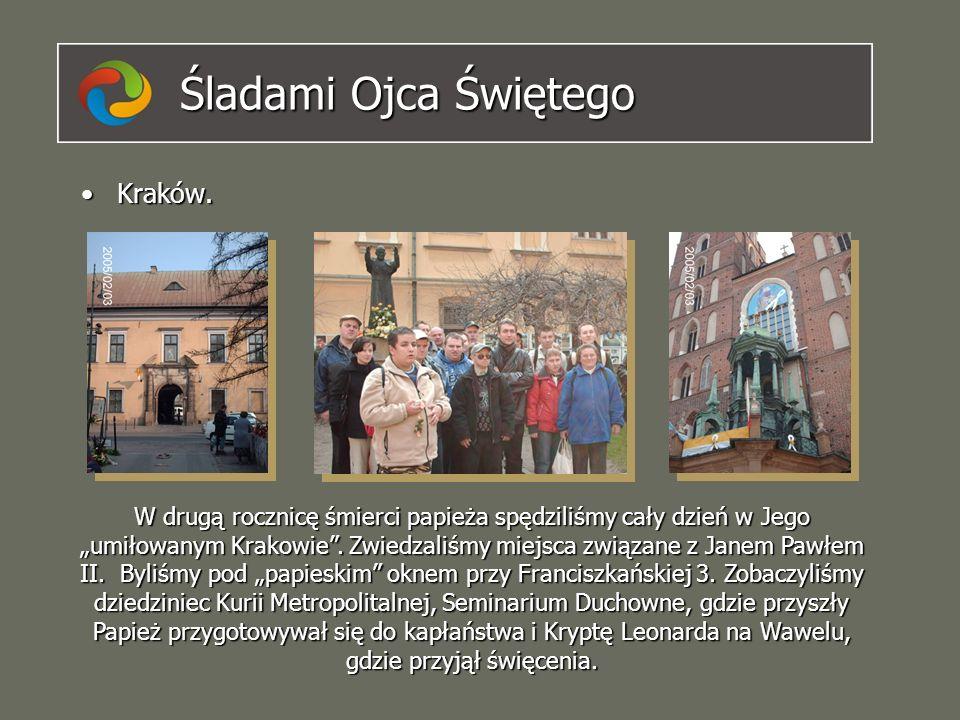 Śladami Ojca Świętego Kraków.Kraków. W drugą rocznicę śmierci papieża spędziliśmy cały dzień w Jego umiłowanym Krakowie. Zwiedzaliśmy miejsca związane