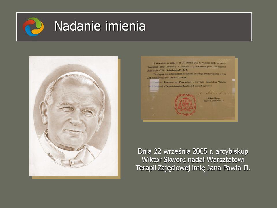 Nadanie imienia Dnia 22 września 2005 r. arcybiskup Wiktor Skworc nadał Warsztatowi Terapii Zajęciowej imię Jana Pawła II.