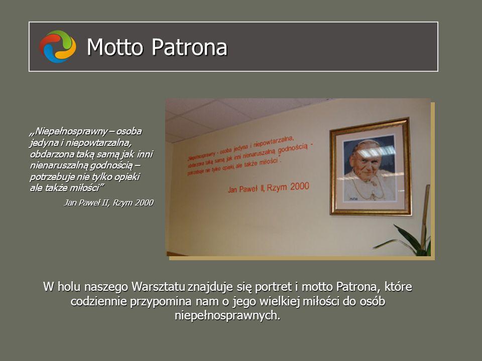 Motto Patrona W holu naszego Warsztatu znajduje się portret i motto Patrona, które codziennie przypomina nam o jego wielkiej miłości do osób niepełnos