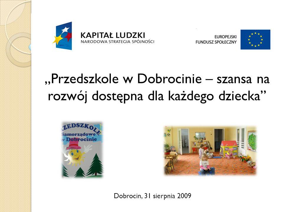 Dobrocin, 31 sierpnia 2009 Przedszkole w Dobrocinie – szansa na rozwój dostępna dla każdego dziecka