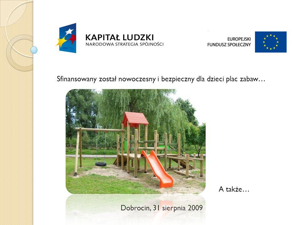 Dobrocin, 31 sierpnia 2009 Sfinansowany został nowoczesny i bezpieczny dla dzieci plac zabaw… A także…