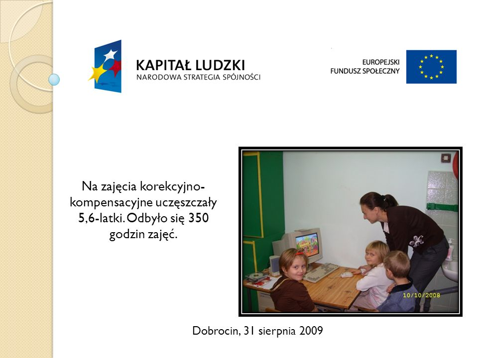 Dobrocin, 31 sierpnia 2009 Na zajęcia korekcyjno- kompensacyjne uczęszczały 5,6-latki.