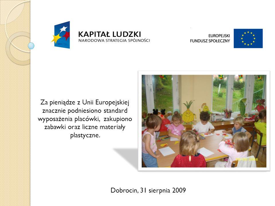 Dobrocin, 31 sierpnia 2009 Za pieniądze z Unii Europejskiej znacznie podniesiono standard wyposażenia placówki, zakupiono zabawki oraz liczne materiały plastyczne.