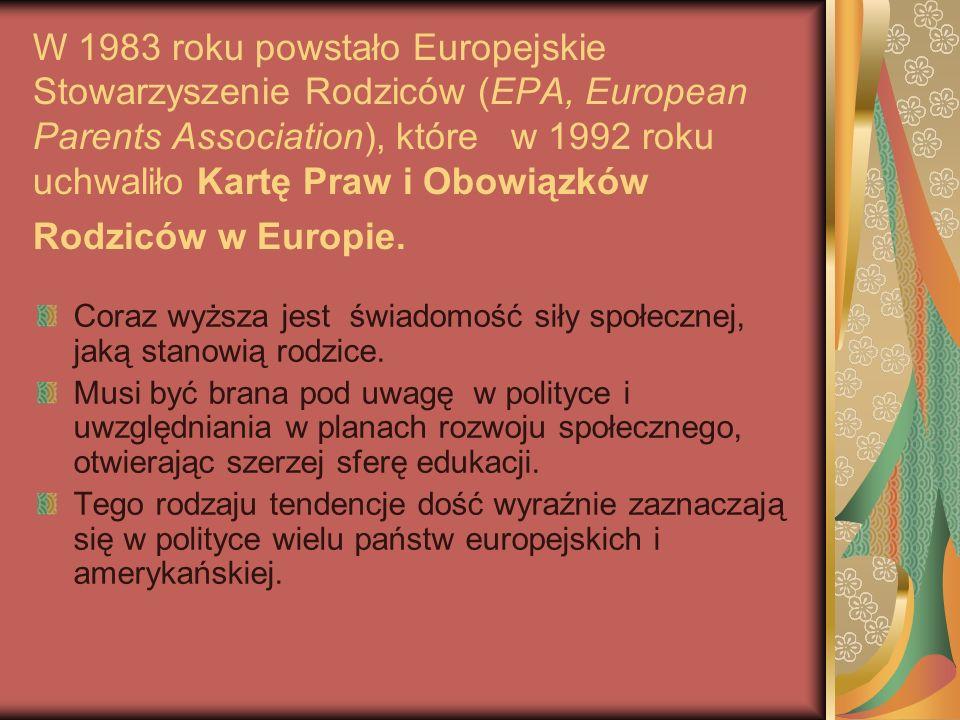 W 1983 roku powstało Europejskie Stowarzyszenie Rodziców (EPA, European Parents Association), które w 1992 roku uchwaliło Kartę Praw i Obowiązków Rodz