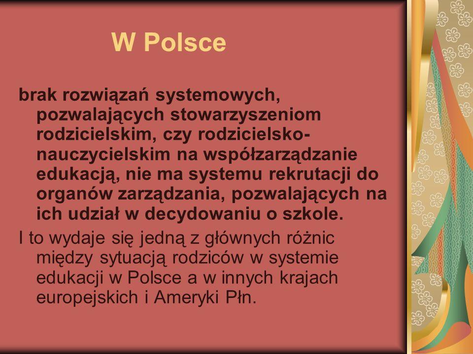 W Polsce brak rozwiązań systemowych, pozwalających stowarzyszeniom rodzicielskim, czy rodzicielsko- nauczycielskim na współzarządzanie edukacją, nie m