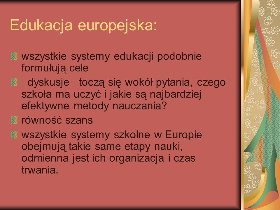 Edukacja europejska: wszystkie systemy edukacji podobnie formułują cele dyskusje toczą się wokół pytania, czego szkoła ma uczyć i jakie są najbardziej