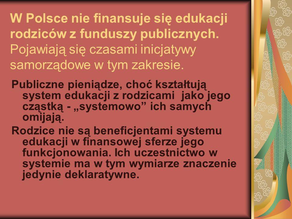 W Polsce nie finansuje się edukacji rodziców z funduszy publicznych. Pojawiają się czasami inicjatywy samorządowe w tym zakresie. Publiczne pieniądze,