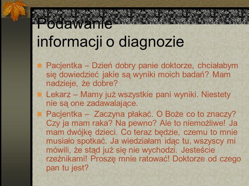 Podawanie informacji o diagnozie Pacjentka – Dzień dobry panie doktorze, chciałabym się dowiedzieć jakie są wyniki moich badań? Mam nadzieje, że dobre
