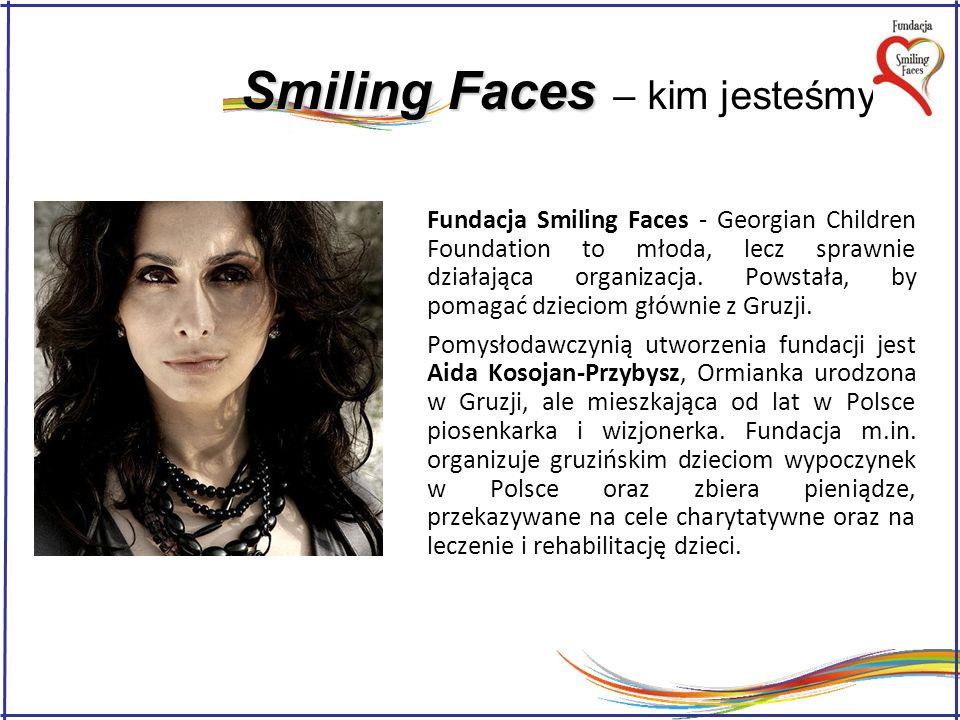 Smiling Faces Smiling Faces – nasze cele Całkowity dochód z naszych akcji przeznaczony jest na utrzymanie 48 wychowanków Domu Małego Dziecka (0-6lat) w Batumi.