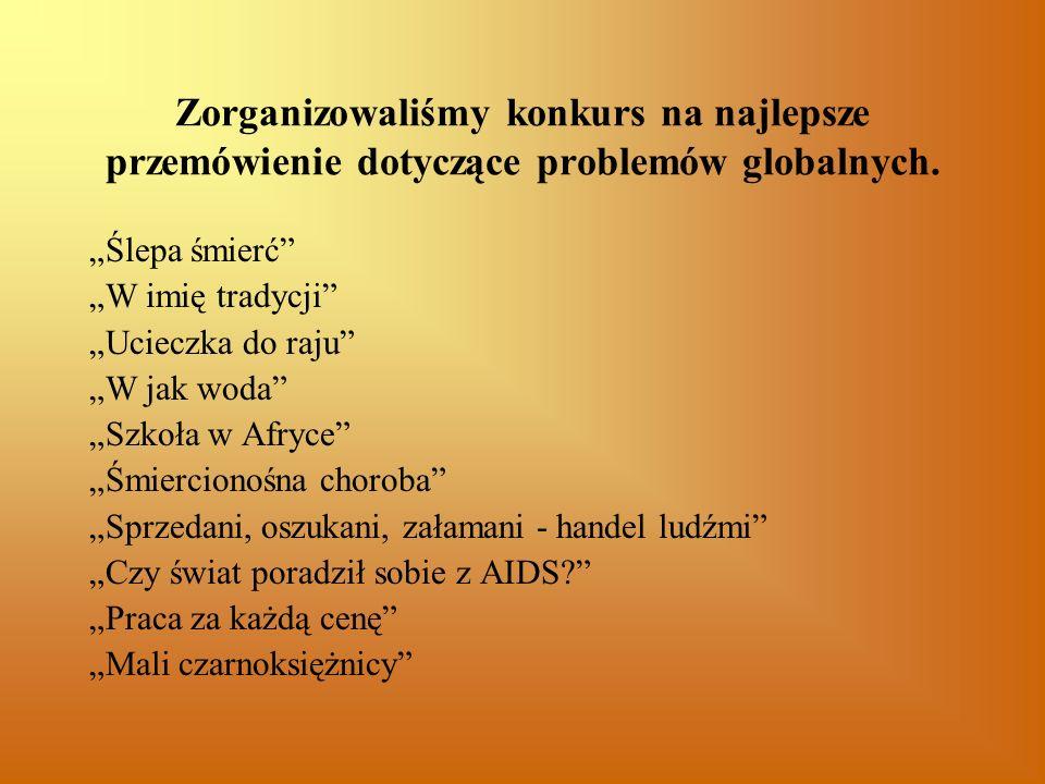 Zorganizowaliśmy konkurs na najlepsze przemówienie dotyczące problemów globalnych. Ślepa śmierć W imię tradycji Ucieczka do raju W jak woda Szkoła w A