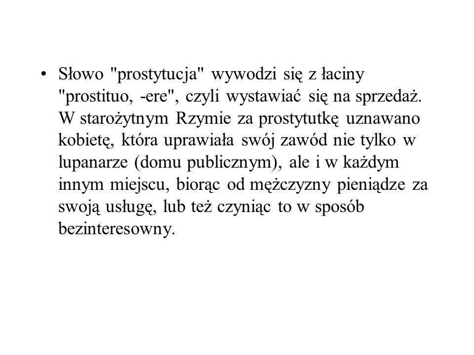 Słowo prostytucja wywodzi się z łaciny prostituo, -ere , czyli wystawiać się na sprzedaż.