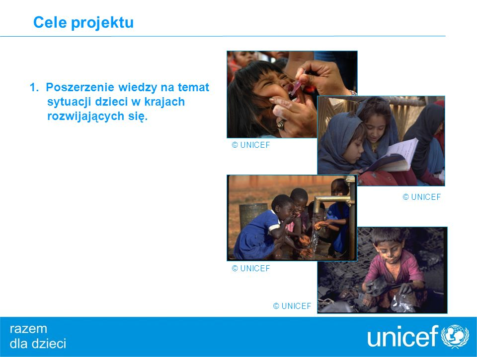 Cele projektu 1. Poszerzenie wiedzy na temat sytuacji dzieci w krajach rozwijających się. © UNICEF