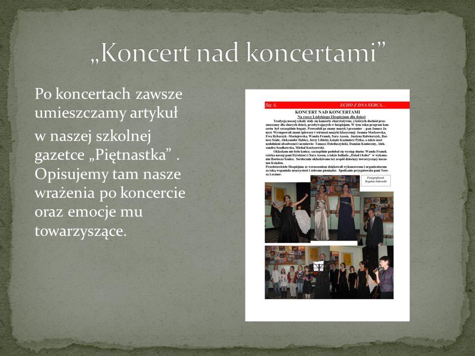 Po koncertach zawsze umieszczamy artykuł w naszej szkolnej gazetce Piętnastka. Opisujemy tam nasze wrażenia po koncercie oraz emocje mu towarzyszące.
