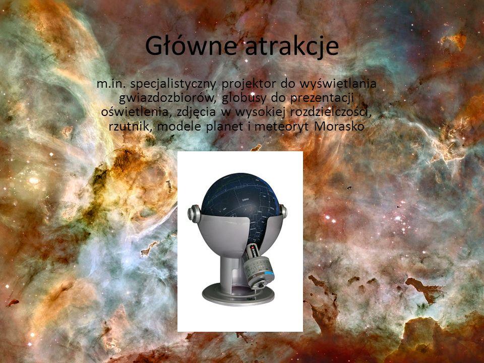 Główne atrakcje m.in. specjalistyczny projektor do wyświetlania gwiazdozbiorów, globusy do prezentacji oświetlenia, zdjęcia w wysokiej rozdzielczości,