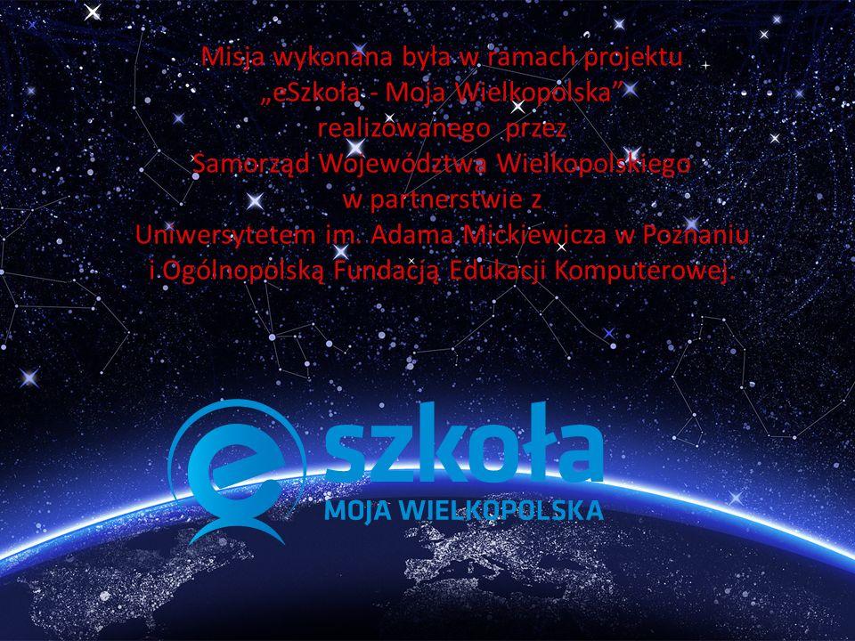 Misja wykonana była w ramach projektu eSzkoła - Moja Wielkopolska realizowanego przez Samorząd Województwa Wielkopolskiego w partnerstwie z Uniwersyte