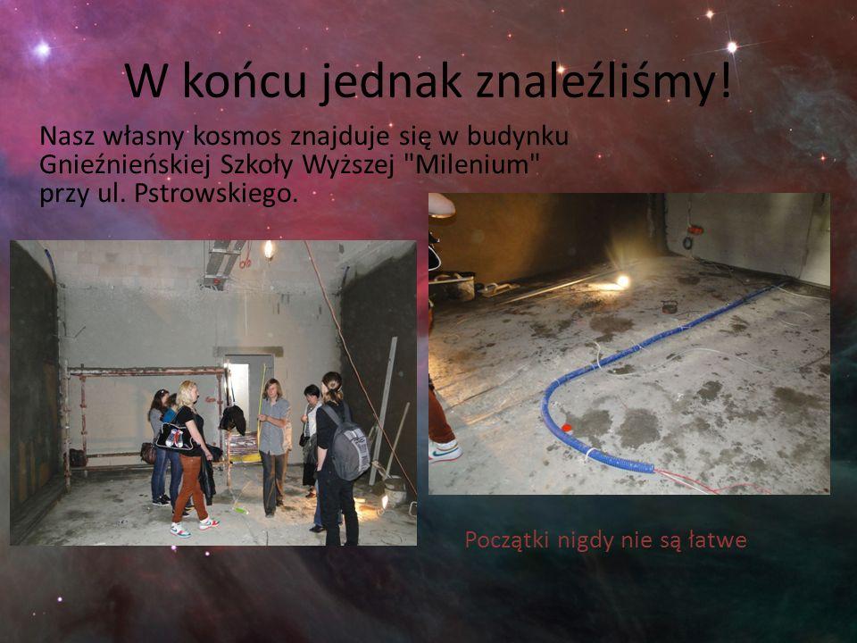 W końcu jednak znaleźliśmy! Nasz własny kosmos znajduje się w budynku Gnieźnieńskiej Szkoły Wyższej