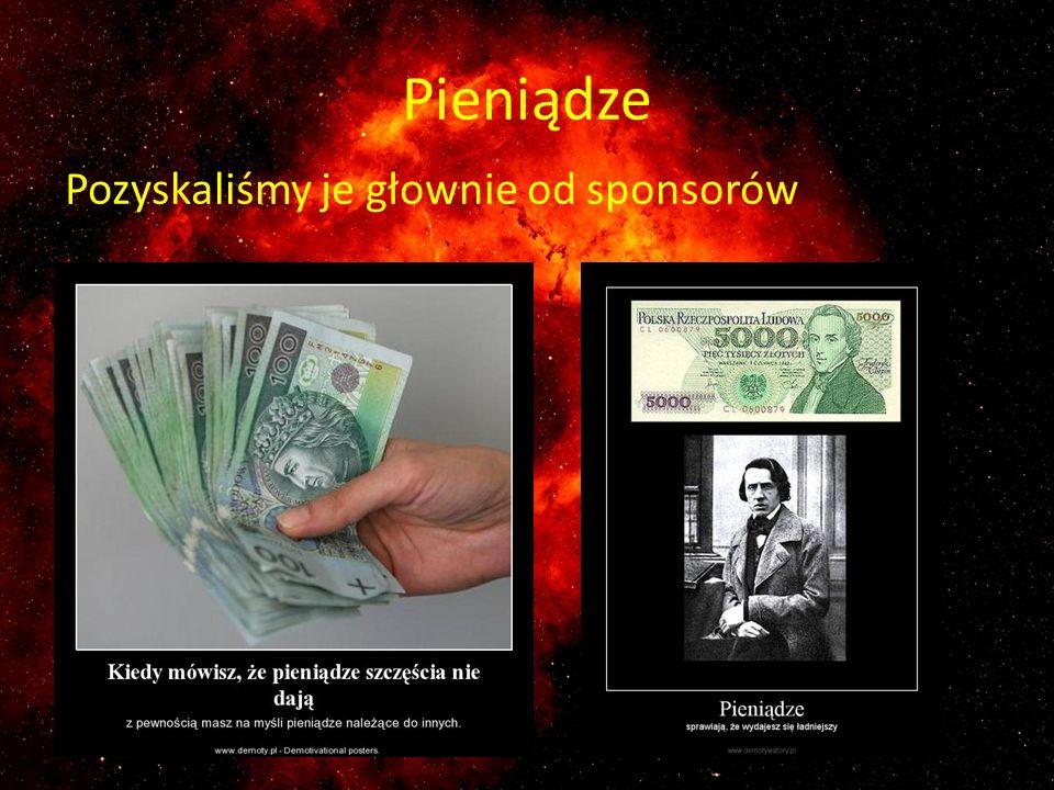 Pieniądze Pozyskaliśmy je głownie od sponsorów