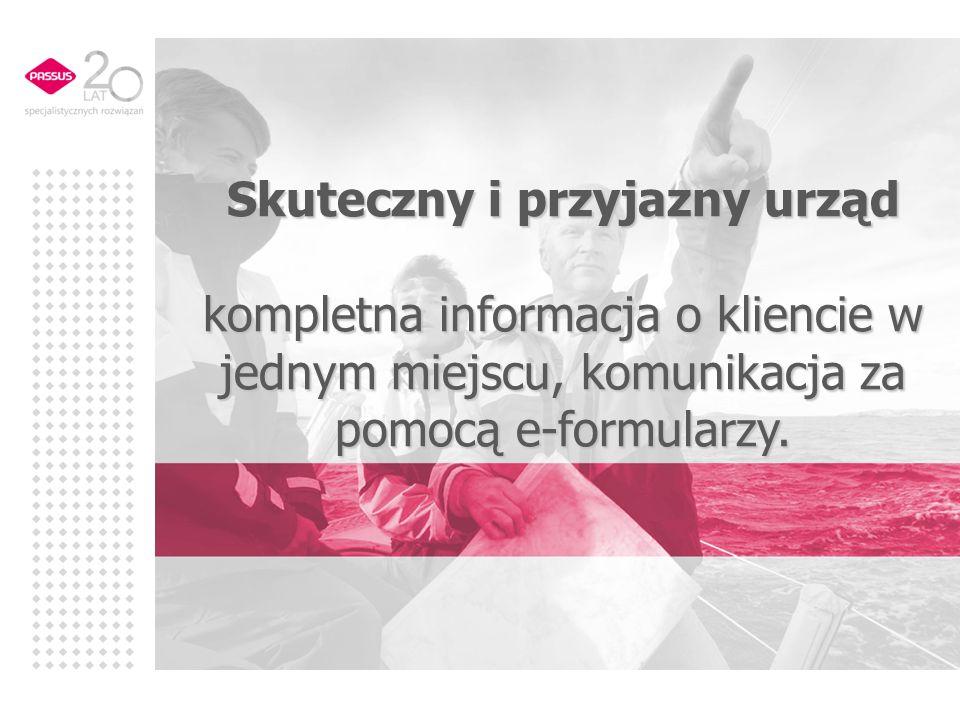 Skuteczny i przyjazny urząd kompletna informacja o kliencie w jednym miejscu, komunikacja za pomocą e-formularzy.