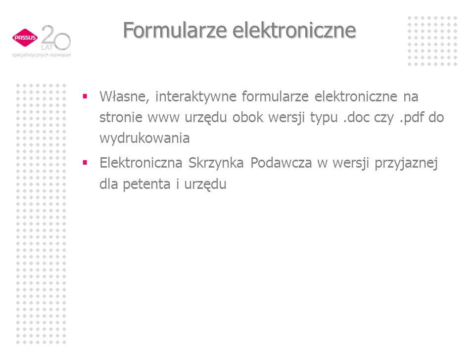 Własne, interaktywne formularze elektroniczne na stronie www urzędu obok wersji typu.doc czy.pdf do wydrukowania Elektroniczna Skrzynka Podawcza w wersji przyjaznej dla petenta i urzędu Formularze elektroniczne
