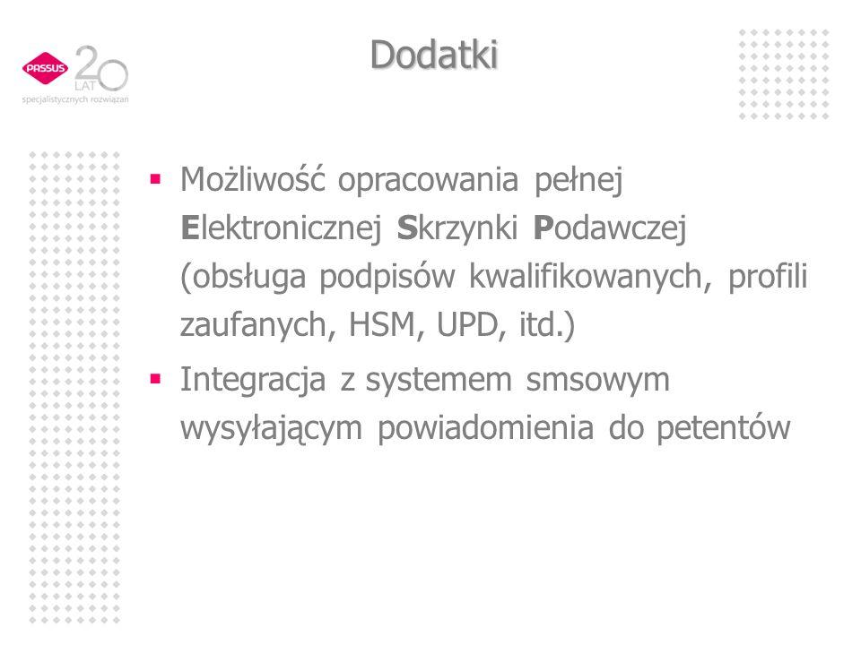 Dodatki Możliwość opracowania pełnej Elektronicznej Skrzynki Podawczej (obsługa podpisów kwalifikowanych, profili zaufanych, HSM, UPD, itd.) Integracja z systemem smsowym wysyłającym powiadomienia do petentów