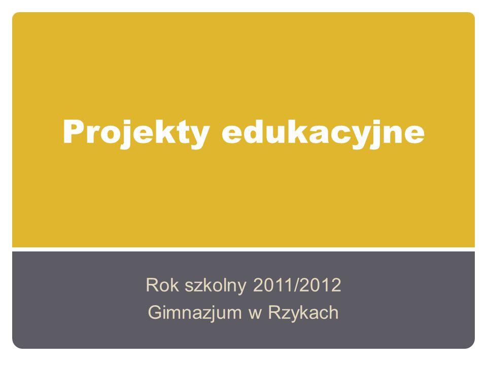 Projekty edukacyjne Rok szkolny 2011/2012 Gimnazjum w Rzykach